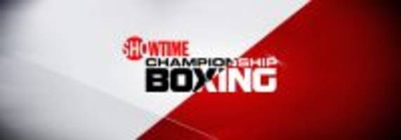what to look out for on showtime championship boxing, more this weekend